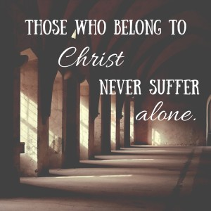 Those who belong to Christ never suffer alone