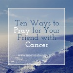 10 Ways to Pray for Your Friend with Cancer