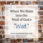 "When We Slam into the Wall of God's ""Wait"""