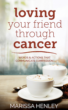 Loving Your Friend Through Cancer book