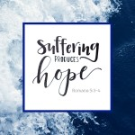 Suffering Produces Hope  {No Matter What Monday}