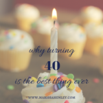 Why Turning 40 is the Best Thing Ever