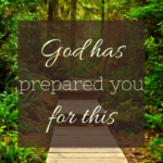 God Has Prepared You For This  {No Matter What Monday}