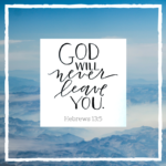 God Will Never Leave You  {No Matter What Monday}