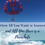 When All You Want is Answers (and All You Have is a Parachute)