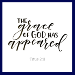 The Grace of God Has Appeared  {No Matter What Monday}