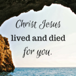 Christ Jesus Lived and Died for You  {No Matter What Monday}