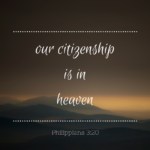 Our Citizenship is in Heaven  {No Matter What Monday}