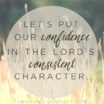 Count on God's Unchanging Character  {No Matter What Monday}