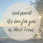 God Proved His Love for You  {No Matter What Monday}