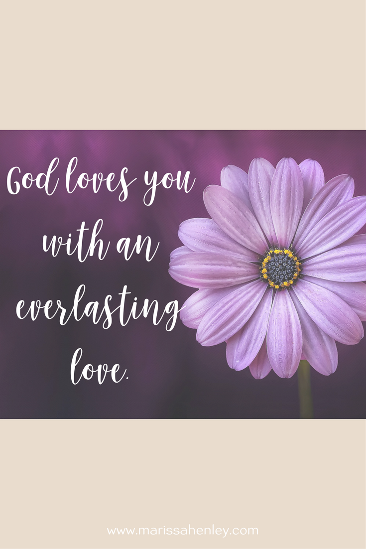 Encouragement for Christian women - God loves you with an everlasting love.