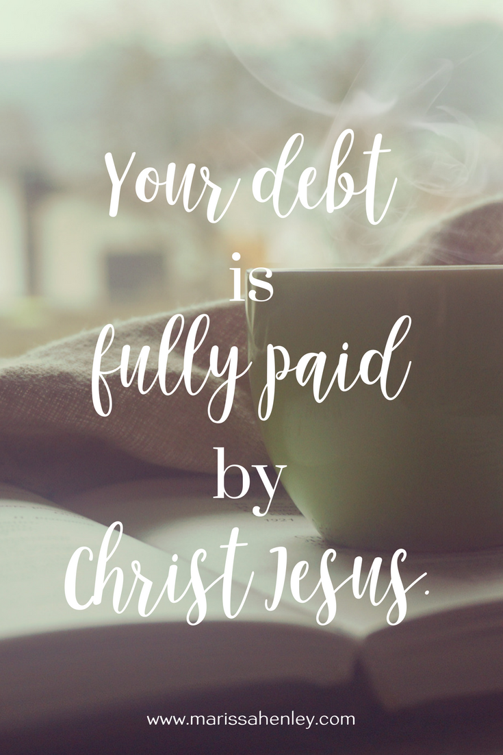 Your debt is fully paid. Biblical encouragement, Scripture, and devotionals for women.