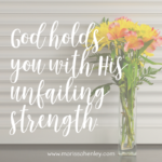 God Holds You With His Unfailing Strength  {No Matter What Monday}