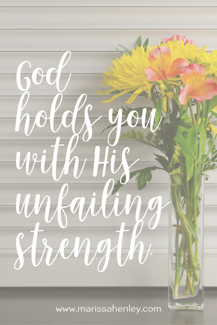 God holds you with His unfailing strength. Biblical encouragement, Scripture, and devotionals for women.