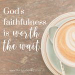 Wait Patiently – The Lord is Faithful  {No Matter What Monday}