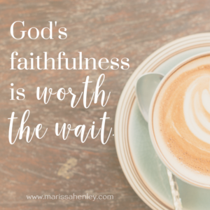 God's faithfulness is worth the wait. Biblical encouragement, Scripture, and devotionals for women.