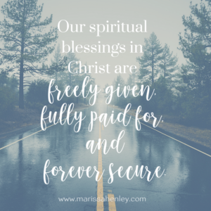 God has blessed you with every spiritual blessing in Christ. Biblical encouragement, Scripture, and devotionals for women.