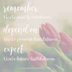 Past, Present, and Future Faithfulness {No Matter What Monday}