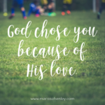 God Chose You  {No Matter What Monday}