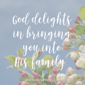 God delights in bringing you into His family. Biblical encouragement, Scripture, and devotionals for women.