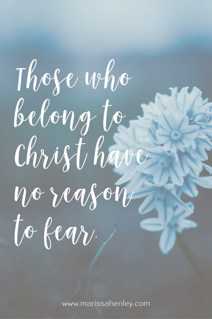 Those who belong to Christ have no reason to fear. Biblical encouragement, Scripture, and devotionals for women.