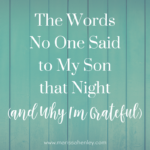 The Words No One Said to My Son that Night (and Why I'm Grateful)