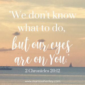 We don't know what to do, but our eyes are on You. Biblical encouragement, Scripture, and devotionals for women.