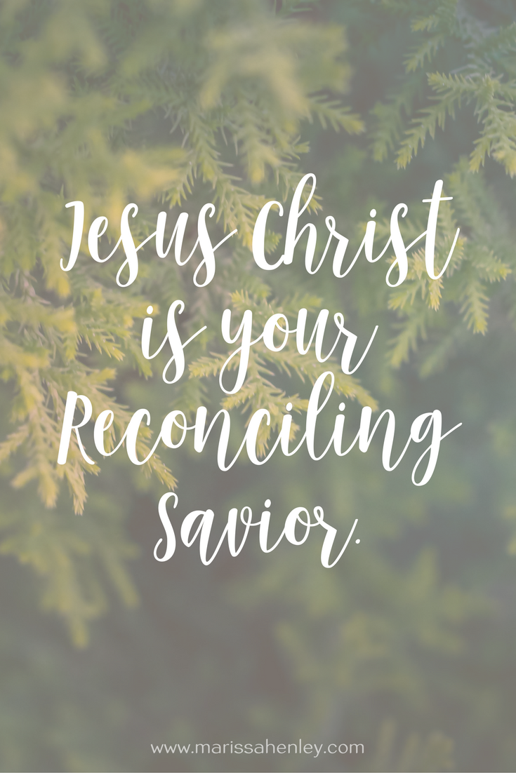 Jesus Christ is your Reconciling Savior. Biblical encouragement, Scripture, and devotionals for women. #advent