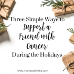 Three Simple Ways to Support a Friend With Cancer During the Holidays