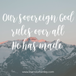 Our Sovereign God Rules Over All  {No Matter What Monday}