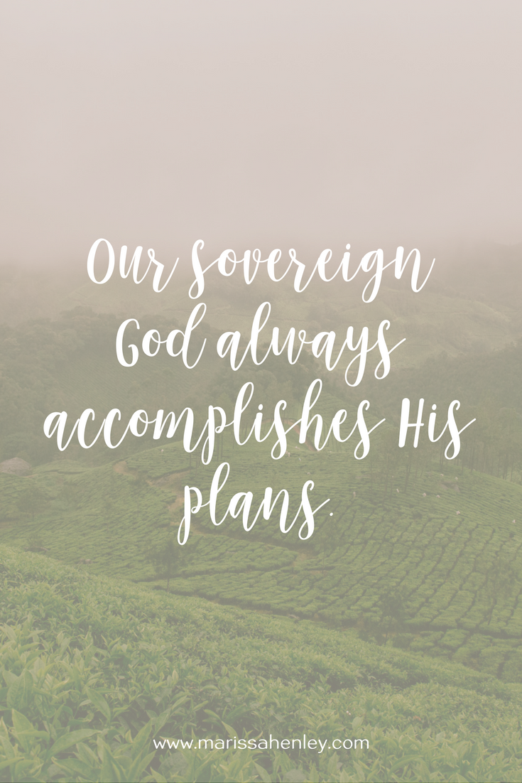 Our sovereign God always accomplishes His plans. Biblical encouragement, Scripture, and devotionals for women.