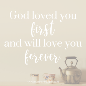 God loved you first. Biblical encouragement, Scripture, and devotionals for women.